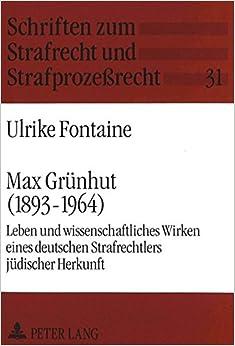 Book Max Gruenhut (1893-1964): Leben Und Wissenschaftliches Wirken Eines Deutschen Strafrechtlers Juedischer Herkunft (Schriften Zum Strafrecht Und Strafprozessrecht)