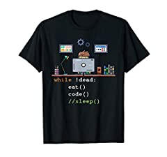 If you are a software developer, geek, software engineer or a programmer then this is the perfect shirt for you. It shows a while loop; while not dead, eat code sleep. The syntax works for Python and other programing languages. Know someone w...