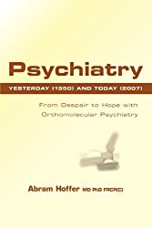 Psychiatry Yesterday (1950) and Today (2007): From Despair to Hope With Orthomolecular Psychiatry