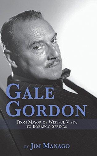 Gale Gordon - From Mayor of Thoughtful Vista to Borrego Springs (Hardback)