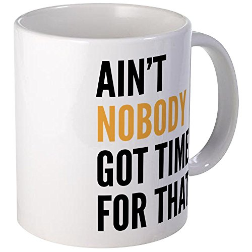 CafePress Ain't Nobody Got Time For That Mug Unique Coffee Mug, Coffee Cup (Ain T Nobody Got Time For That Memes)