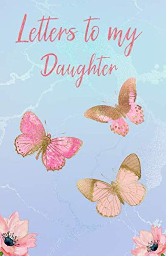 (Letters to my Daughter: Writing Journal, Memory Book, Butterfly Diary, lined Notebook to write in)