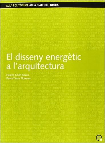 Descarga de libros en pdf. El disseny energètic a l'arquitectura (Aula d'Arquitectura) 8483013592 en español PDF ePub