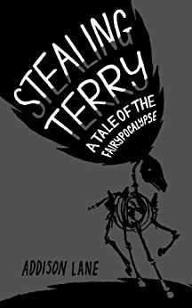 Stealing Terry (A Tale of the Fairypocalypse Book 2) by [Lane, Addison]