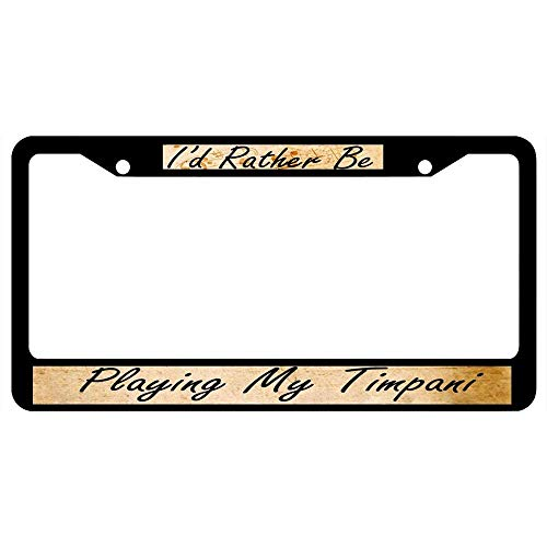 - Headwind tactics Black License Plate Frame Novelty Designed Decorative Metal Car License Plate Auto Tag 12 x 6 inch I'd Rather Be Playing My Timpani