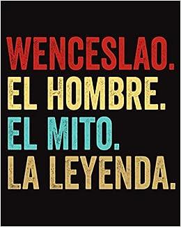 Wenceslao El Hombre El Mito La Leyenda: Cuaderno Diario con nombre personalizado Wenceslao | Diario para escribir y dibujar | '8x10' - 120 paginas