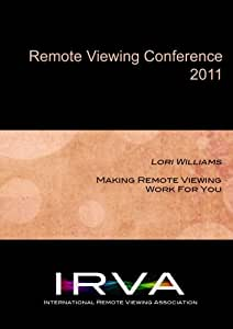 Lori Williams - Making Remote Viewing Work For You (IRVA 2011)