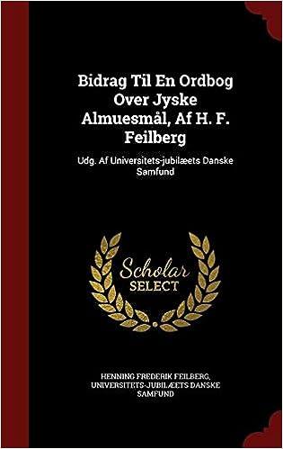 Bidrag Til En Ordbog Over Jyske Almuesmål, Af H. F. Feilberg: Udg. Af Universitets-jubilæets Danske Samfund