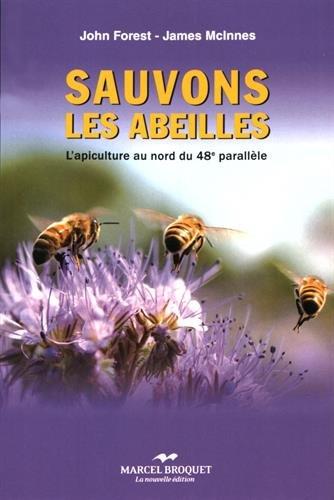 Sauvons les abeilles : L'apiculture au nord du 48e parallèle Broché – 15 août 2016 John Forest James McInnes Marcel Broquet éditions 2897260084