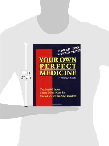 Your Own Perfect Medicine: The Incredible Proven Natural ...