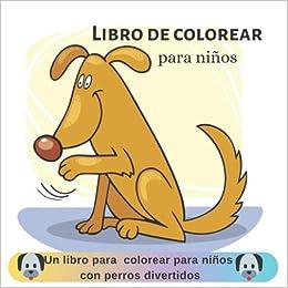 Un libro para colorear para niños con perros divertidos ...