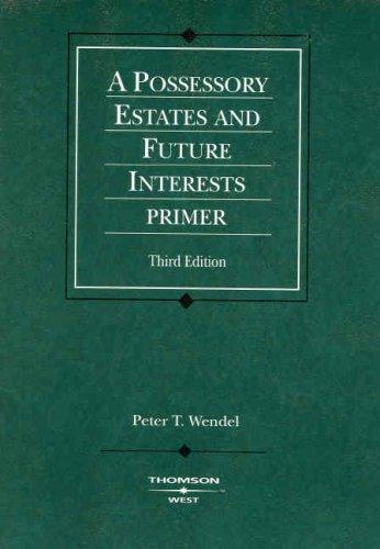 Possessory Estates and Future Interests Primer, 3d (Coursebook) by West Academic Publishing