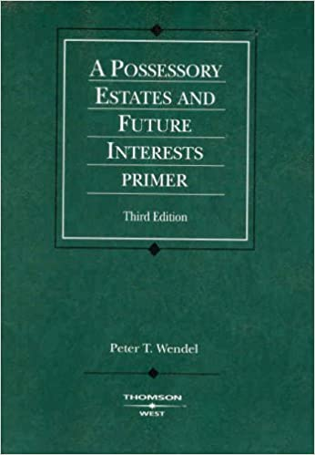 Possessory Estates and Future Interests Primer (American Casebook Series)