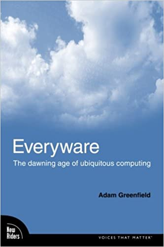 Everyware the dawning age of ubiquitous computing adam everyware the dawning age of ubiquitous computing adam greenfield 9780321384010 amazon books fandeluxe Choice Image