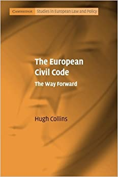 The European Civil Code: The Way Forward (Cambridge Studies in European Law and Policy) by Hugh Collins (2008-12-22)