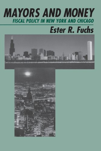 Mayors and Money: Fiscal Policy in New York and Chicago (American Politics and Political Economy Series)