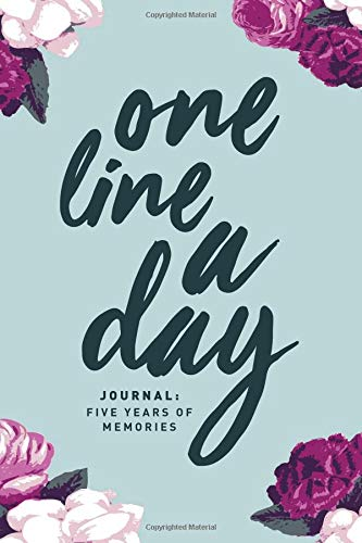 Pdf Crafts One Line A Day Journal: Five Years of Memories, 6x9 Diary, Dated and Lined Book, Floral