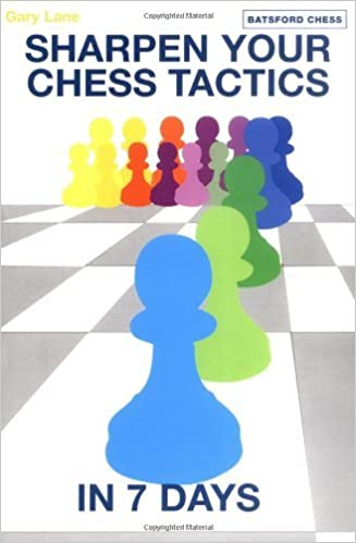 Sharpen Your Chess Tactics in 7 Days by Gary Lane (2009-03-03)