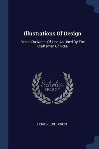 Illustrations Of Design: Based On Notes Of Line As Used By The Craftsmen Of India