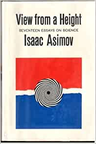 view from a height  seventeen essays on science isaac asimov  view from a height  seventeen essays on science isaac asimov amazoncom  books
