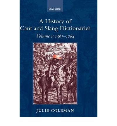 Download [(A History of Cant and Slang Dictionaries: 1567-1784 v.1)] [Author: Julie Coleman] published on (March, 2004) ebook