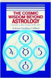 Book The Cosmic Wisdom Beyond Astrology Towards a New Gnosis of the Stars by Adrian G. Gilbert (1992-06-02)