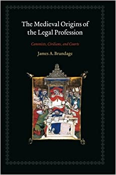 The Medieval Origins of the Legal Profession: Canonists, Civilians, and Courts