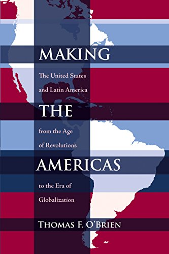 Download Making the Americas: The United States and Latin America from the Age of Revolutions to the Era of Globalization (Diálogos Series) Pdf