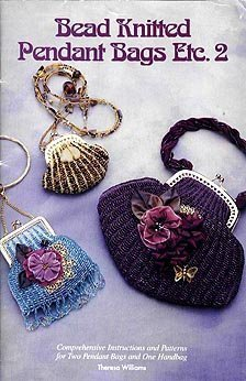 Bead Knitted Pendant Bags Etc. 2: Comprehensive Instructions and Patterns for Two Pendant Bags and One Handbag