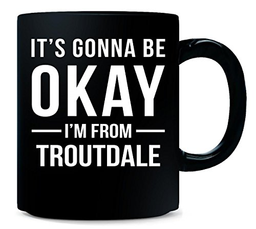 It's Gonna Be Okay I'm From Troutdale City Cool Gift - Mug