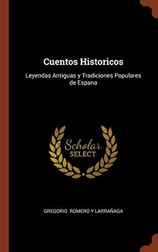 Cuentos Historicos: Leyendas Antiguas y Tradiciones Populares de Espana (Spanish Edition) [Gregorio Romero y Larrañaga] (Tapa Dura)