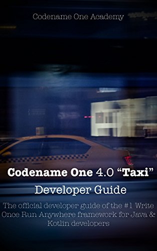 Codename One Developer Guide: Build NATIVE iOS, Android