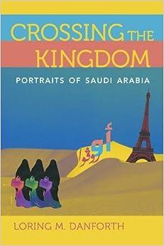 Crossing the Kingdom: Portraits of Saudi Arabia by Loring M. Danforth (2016-03-29)