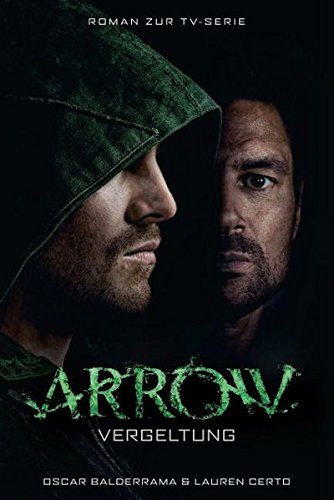 Arrow - Vergeltung: Roman zu TV-Serie Taschenbuch – 19. September 2016 Oscar Balderrama Lauren Certo Markus Fiedler Panini