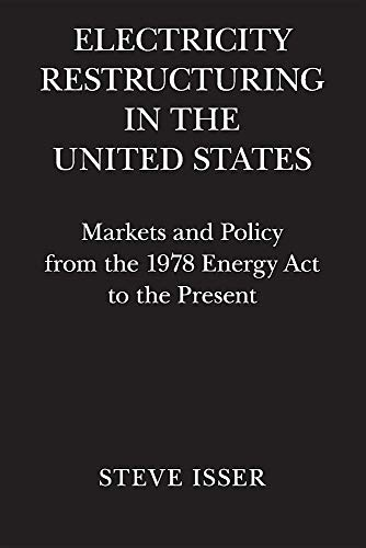 (Electricity Restructuring in the United States: Markets and Policy from the 1978 Energy Act to the Present )
