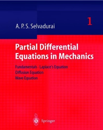 Partial Differential Equations in Mechanics 1: Fundamentals, Laplace's Equation, Diffusion Equation, Wave Equation 2000 edition by Selvadurai, A.P.S. (2000) Hardcover