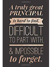 Principal Journal: A Truly Great Principal is Hard to Find - Thank You Appreciation Gift for Women, Men, Male School Educators - Unique & Inspirational Retirement, Christmas Ideas