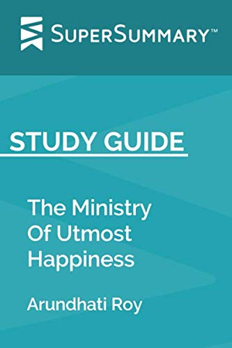 Study Guide: The Ministry Of Utmost Happiness by Arundhati Roy (SuperSummary)