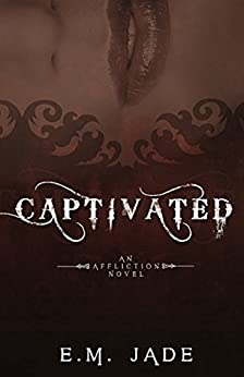 Captivated (Vampire Affliction Novel 1): Paranormal characters, vampire romance, and werewolf action! by [Jade, E.M.]