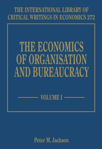Econs of Organization & Bureaucracy (The International Library of Critical Writings in Economics Series): 272 Peter M. Jackson