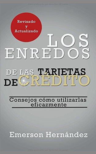 Los Enredos de las Tarjetas de  Crédito: Consejos cómo utilizarlas eficazmente (Spanish Edition) (Tarjeta De Credito)