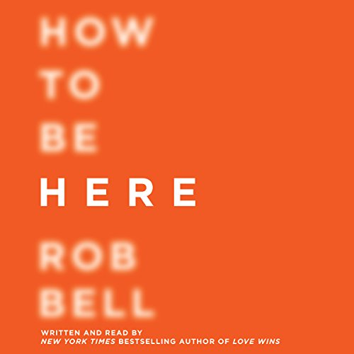 How to Be Here: A Guide to Creating a Life Worth Living Audiobook [Free Download by Trial] thumbnail