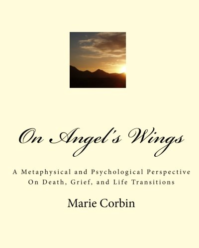 On Angel's Wings: A Metaphysical and Psychological Perspective On Death, Grief, and Life Transitions pdf