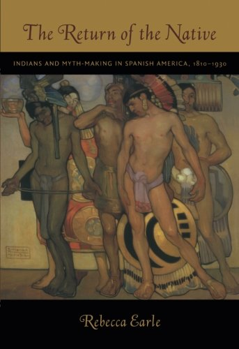 The Return of the Native: Indians and Myth-Making in Spanish America, 1810–1930