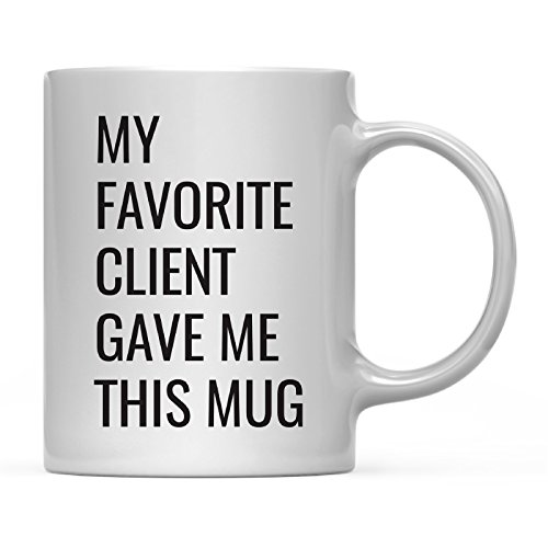 Andaz Press 11oz. Funny Coffee Mug Gag Gift, My Favorite Client Gave Me This Mug, 1-Pack, Real Estate Agent Broker Social Worker Lawyer Attorney Birthday Christmas Sarcastic Humor Gift Ideas (Best Client Gift Ideas)