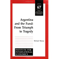 Argentina and the Fund: From Triumph to Tragedy (Policy Analyses in International Economics)