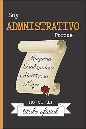 Amazon.com: SOY ADMINISTRATIVO PORQUE MÁQUINA TRABAJADORA ...
