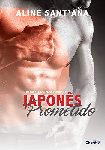 Japonês Prometido (Sem Fronteiras Para O Amor Livro 3) por [Sant'Ana, Aline]
