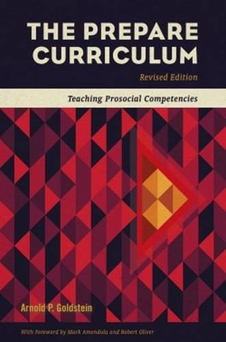 The Prepare Curriculum: Teaching Prosocial Competencies Revised by Arnold P. Goldstein (Revised)