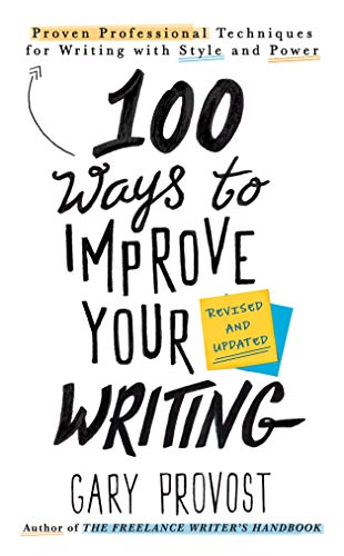 100 Ways to Improve Your Writing (Updated): Proven Professional Techniques for Writing with Style and Power